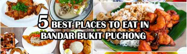 5 Restaurants You Must Try in Bandar Bukit Puchong